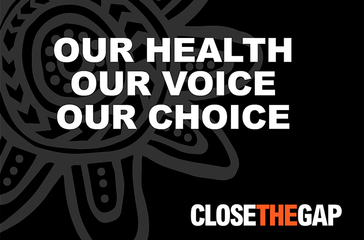 image has text Our Health, Our Voice, Our Choice - Close The Gap
